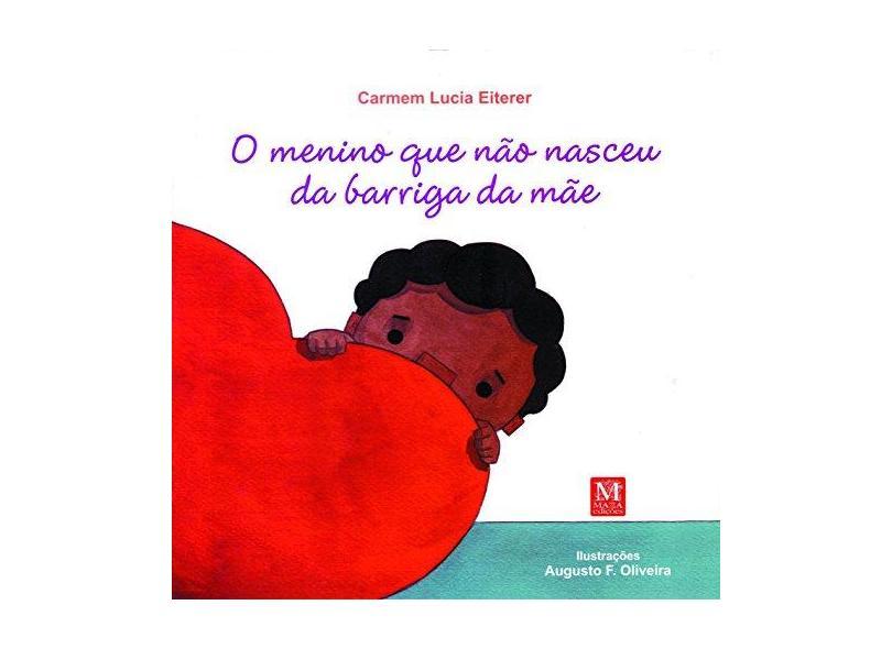 O Menino Que Não Nasceu da Barriga da Mãe - 2ª Ed. 2011 - Eiterer, Carmem Lucia - 9788571605619
