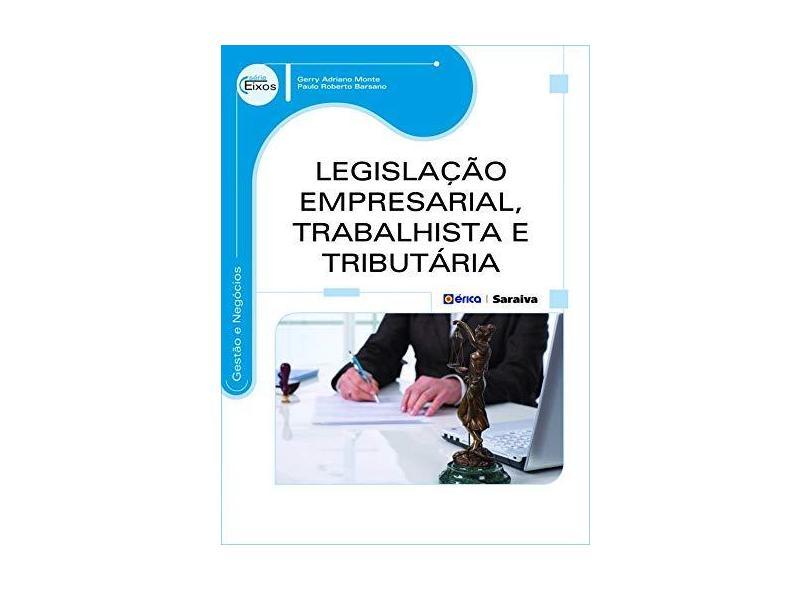 Legislação Empresarial, Trabalhista e Tributária - Série Eixos - Barsano, Paulo Roberto; Monte, Gerry Adriano - 9788536511221