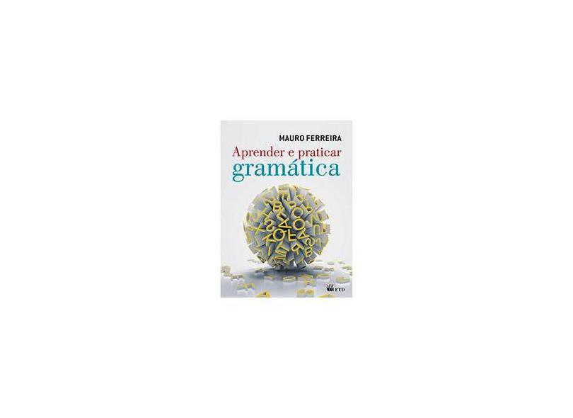 Aprender e Praticar Gramática - Mauro Ferreira - 9788532292933