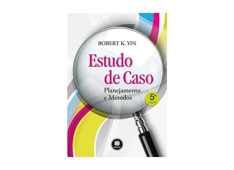 Estudo de Caso - Planejamento e Métodos - 5ª Ed. 2015 - Yin, Robert K - 9788582602317