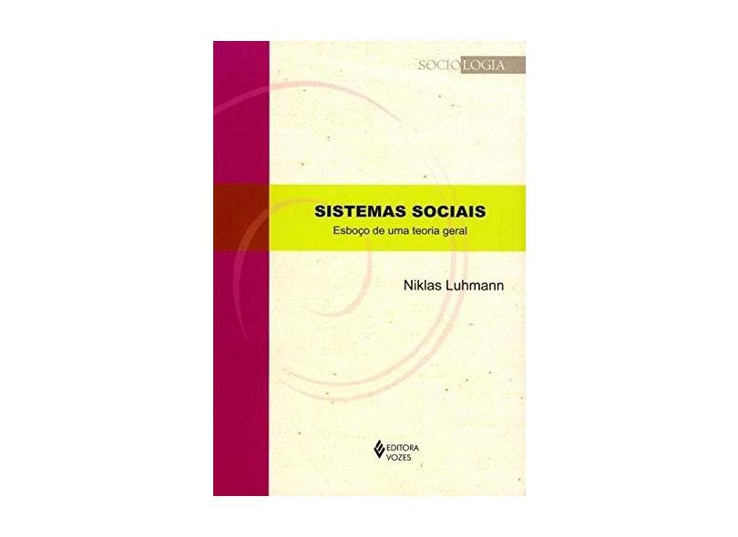Sistemas Sociais - Esboço de Uma Teoria Geral - Col. Sociologia - Luhmann, Niklas - 9788532652331