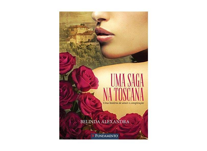 Uma Saga na Toscana - Uma História de Amor e Conspiração - Alexandra, Belinda - 9788539507948