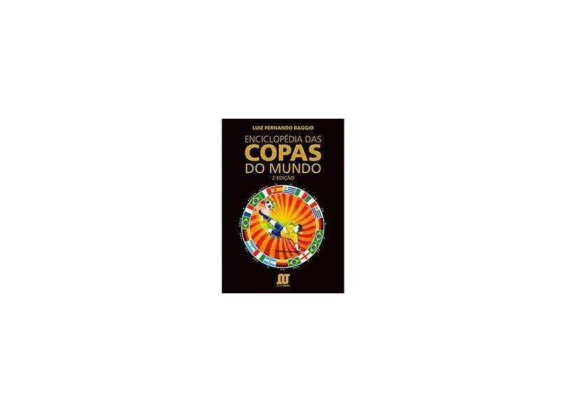 Enciclopédia Das Copas do Mundo - 2ª Ed. 2014 - Baggio, Luiz Fernando; Baggio, Luiz Fernando - 9788561893316