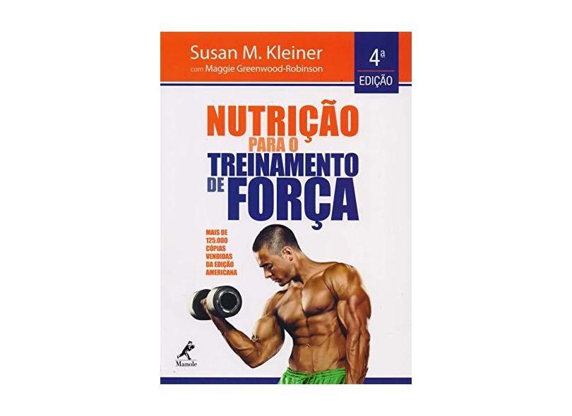 Nutrição Para o Treinamento de Força - 4ª Ed. 2016 - Kleiner, Susan M. - 9788520440865