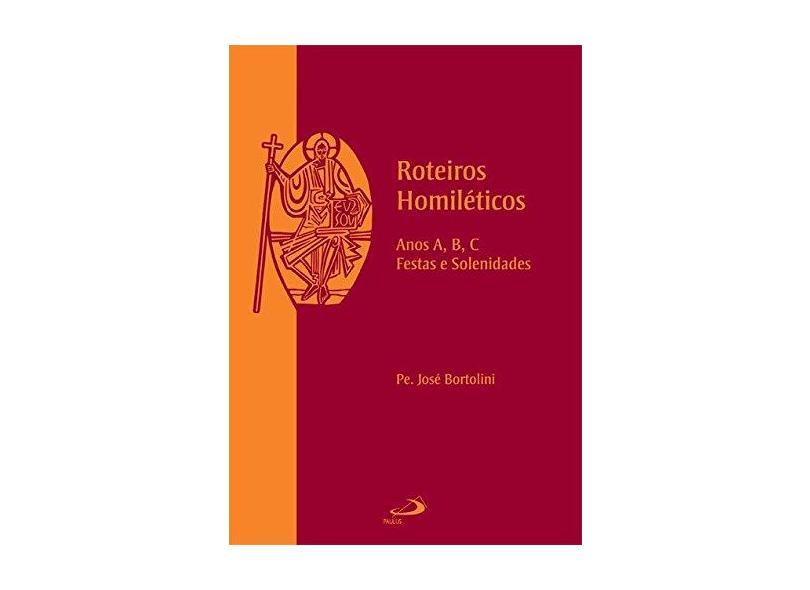 Roteiros Homiléticos - Anos A, B, C - Festas e Solenidades - José Bortoline - 9788534924023
