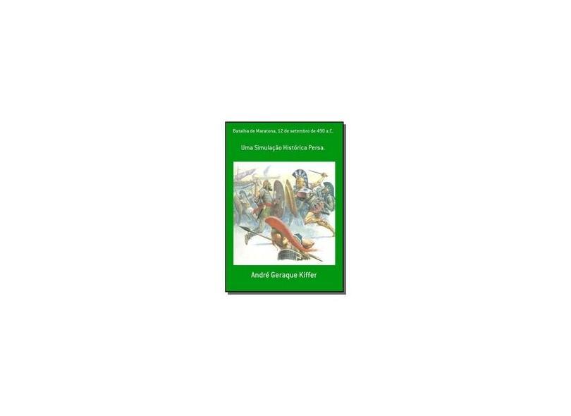 Batalha de Maratona, 12 de Setembro de 490 a.C. - André Geraque Kiffer - 9788565853101