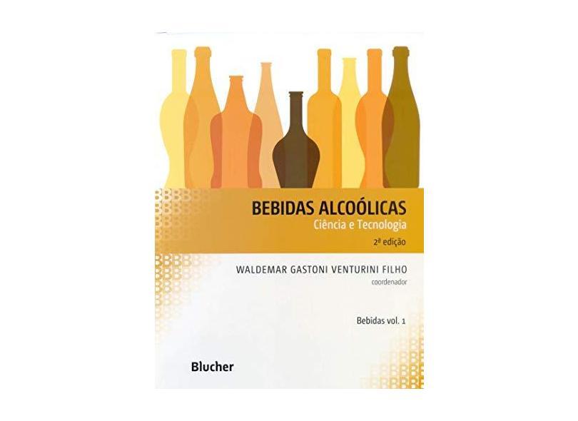 Bebidas Alcoólicas - Ciência e Tecnologia - Série Bebidas Vol. 1 - 2ª Ed. 2016 - Venturini Filho, Waldemar Gastoni - 9788521209553