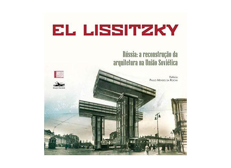 RÚSSIA – ARQUITETURA PARA UMA REVOLUÇÃO MUNDIAL: 3 - El Lissitzky - 9788574482712