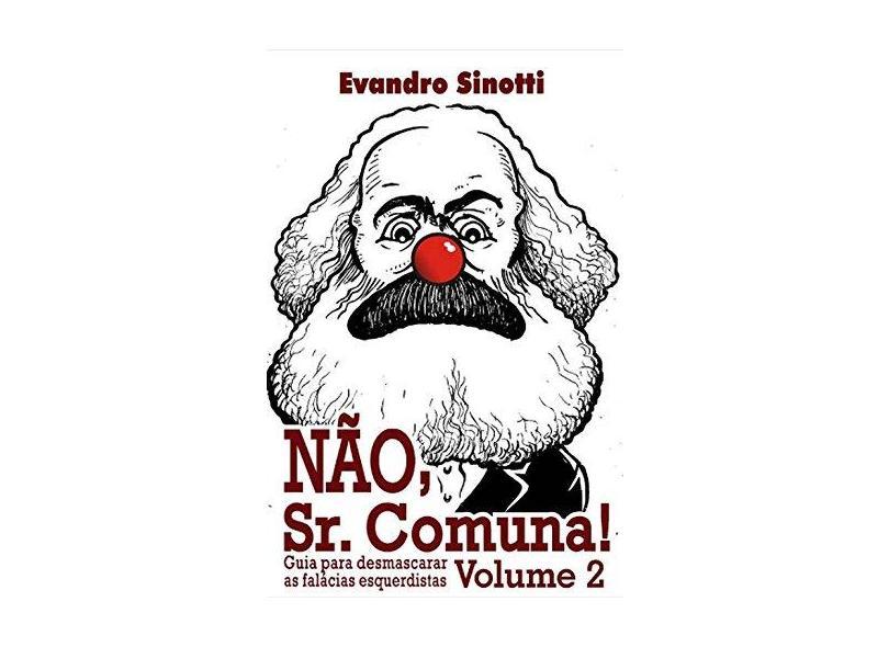 Não, Sr. Comuna - Volume 2 - Evandro Sinotti - 9788569838029