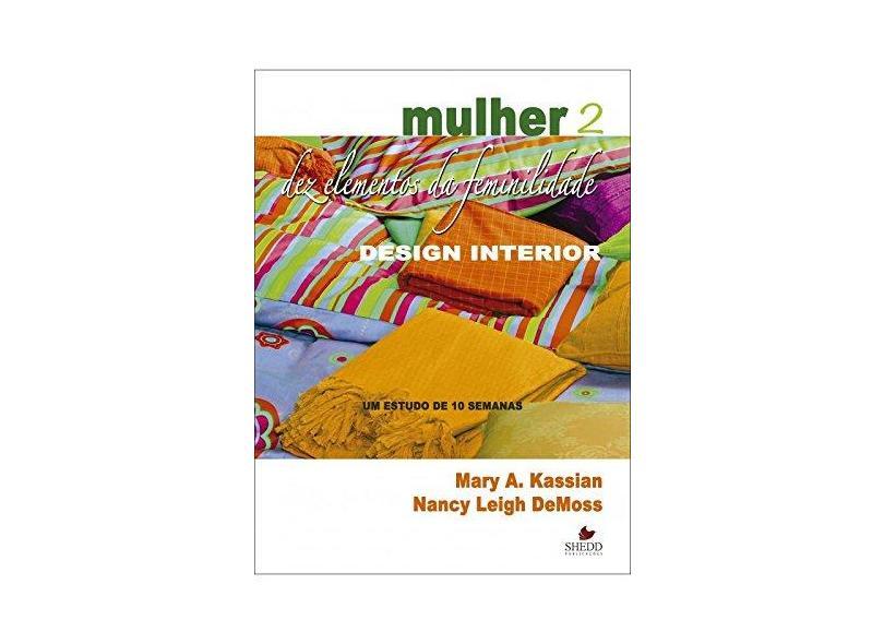 Mulher. Dez Elementos da Feminilidade. Um Estudo de 10 Semanas - Volume 2 - Mary A. Kassian - 9788580380644