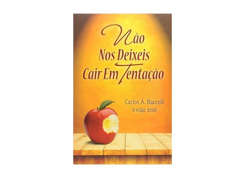 Não nos Deixeis Cair em Tentação - Carlos Antônio Baccelli - 9788560628698