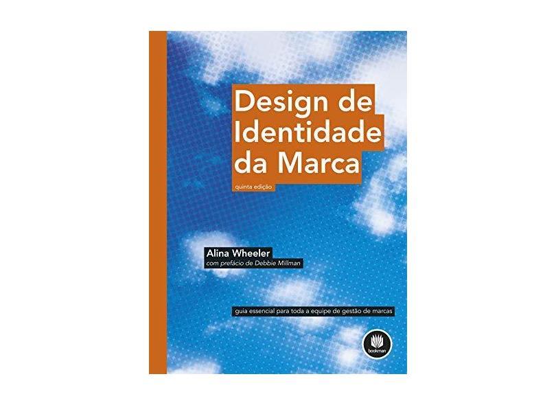 Design de Identidade da Marca: Guia Essencial para Toda a Equipe de Gestão de Marcas - Alina Wheeler - 9788582605134