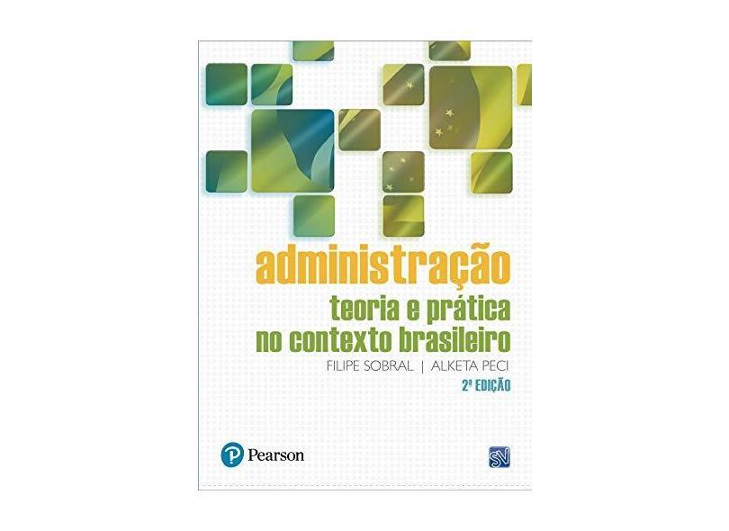 Administração - Teoria e Prática No Contexto Brasileiro - 2ª Ed. 2013 - Sobral, Felipe; Peci, Alketa - 9788581430850