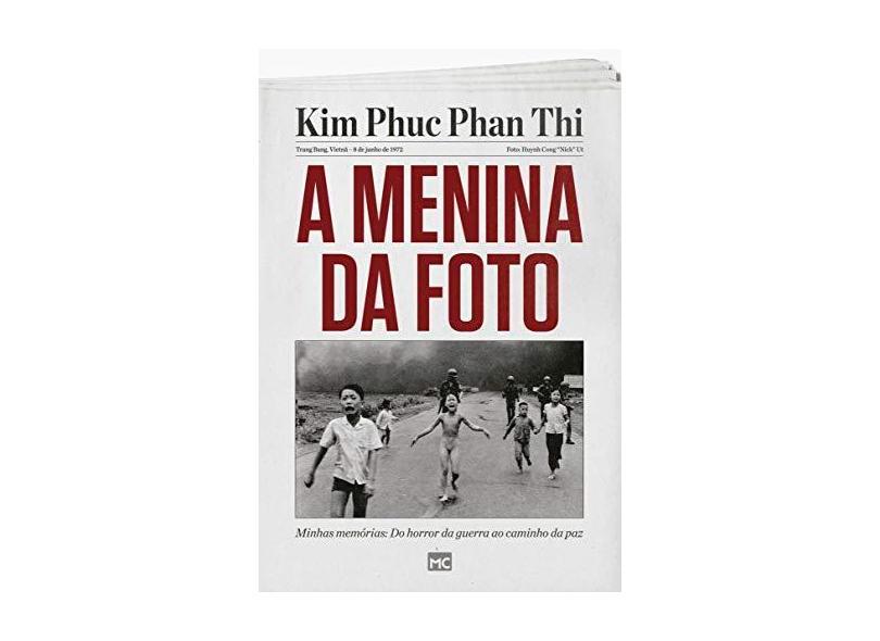 A Menina Da Foto - Minhas Memórias: Do Horror Da Guerra Ao Caminho Da Paz - Phan Thi, Kim Phuc - 9788543302867
