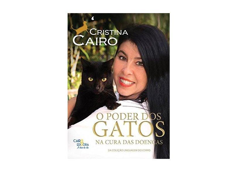 O Poder dos Gatos na Cura das Doenças - Coleção Linguagem do Corpo - Cristina Cairo - 9788569381006