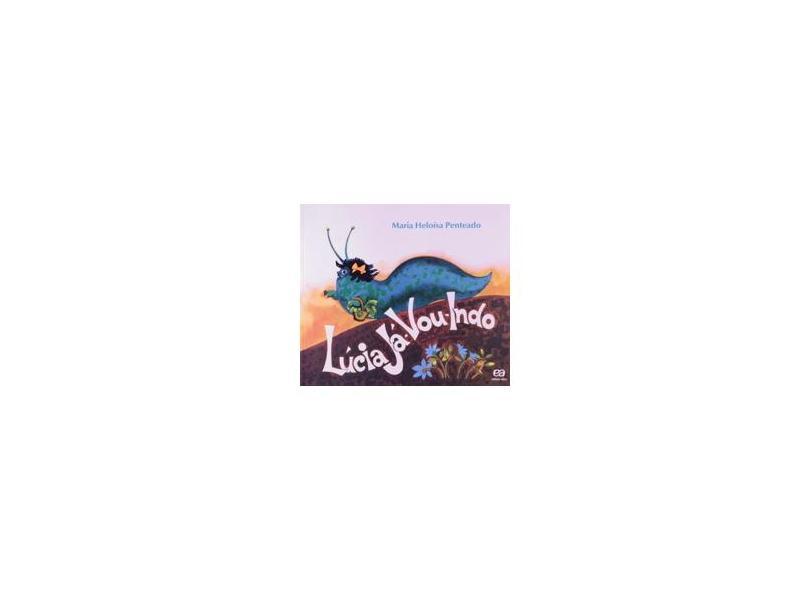 Lúcia Já Vou Indo - Col. Lagarta Pintada - 30ª Ed. 2012 - Nova Ortografia - Penteado, Maria Heloisa - 9788508154043