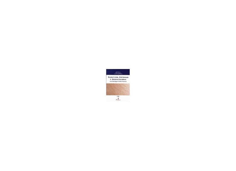 Curativos, Estomias e Dermatologia - Uma Abordagem Multiprofissional - 3ª Ed. 2014 - Kakihara, Cristiano Tarzia - 9788581160412