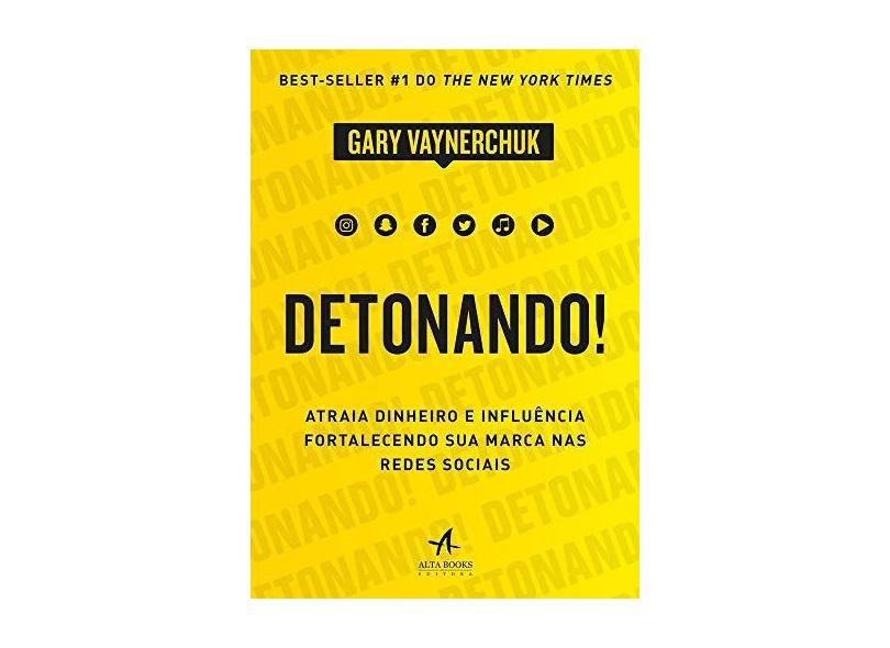 Detonando!: Atraia Dinheiro e Influência Fortalecendo sua Marca nas Redes Sociais - Gary Vaynerchuk - 9788550804217