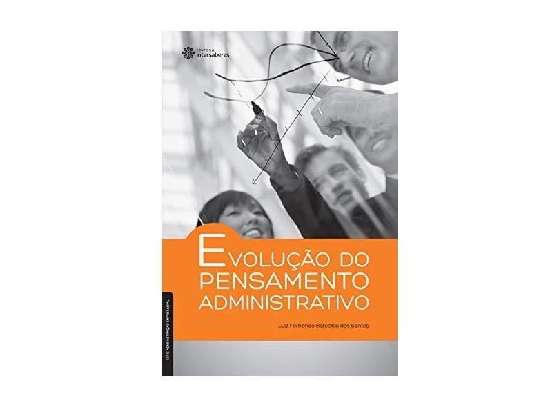 Evolução do pensamento administrativo - Luiz Fernando Barcellos Dos Santos - 9788582127339