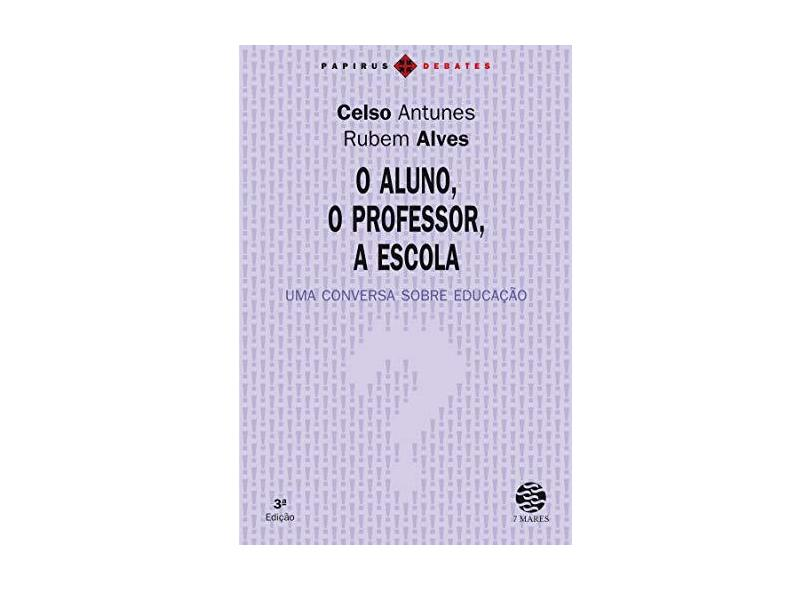O Aluno, o Professor, a Escola. Uma Conversa Sobre Educação - Rubem Alves - 9788595550056