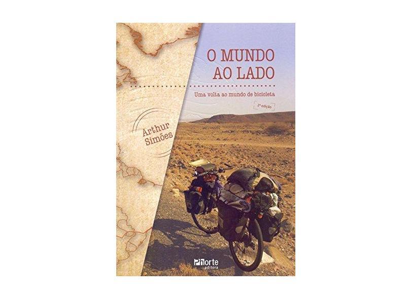 O Mundo ao Lado: Uma Volta ao Mundo de Bicicleta - Arthur Simões - 9788576554929