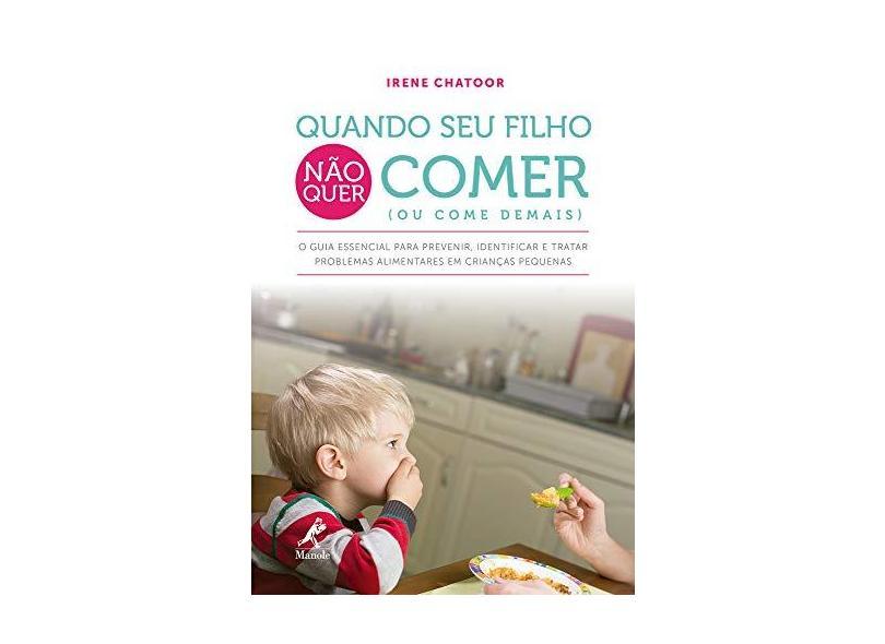 Quando Seu Filho Não Quer Comer (Ou Come Demais) - Chatoor, Irene - 9788520446751