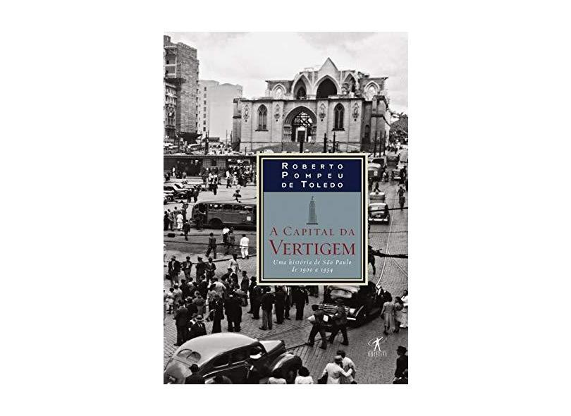 A Capital da Vertigem - Uma História de São Paulo de 1900 A 1954 - Toledo, Roberto Pompeu De - 9788539006731