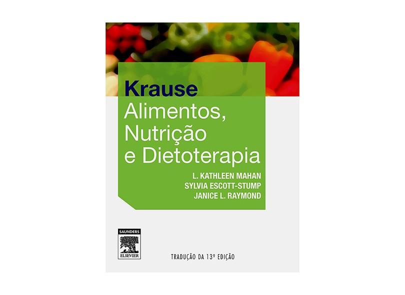 Krause - Alimentos, Nutrição e Dietoterapia - 13ª Ed. 2013 - Mahan, Kathleen L.; Raymond, Janice L.; Escott-stump, Sylvia - 9788535255126