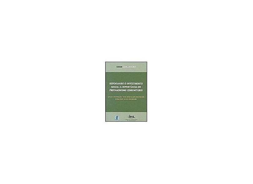 Repensando O Investimento Social: A Importância Do Protagonismo Comunitário - Lycia Tramujas Vasconcellos Neumann, Rogerio Arns Neumann - 9788526009547