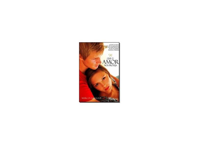 Que o Amor Nos Proteja - Malvezzi, Marcos - 9788599039649