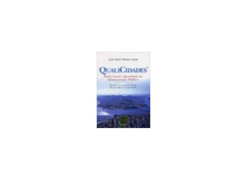 Qualicidades - Poder Local e Qualidade na Administração Pública - Lucas, Luiz Paulo Vellozo - 9788573036695