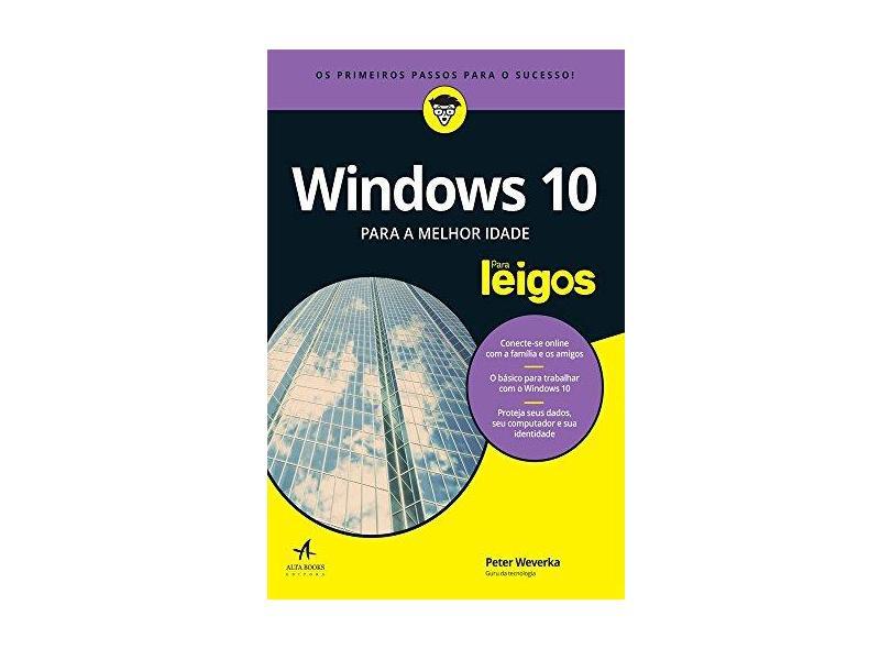 Windows 10 Para a Melhor Idade Para Leigos - Peter Weverka - 9788550800554