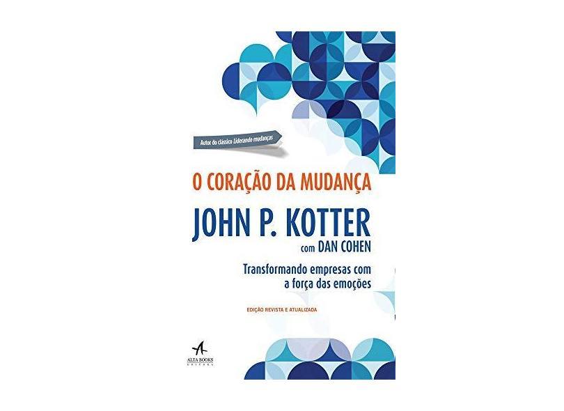 O Coração da Mudança. Transformando Empresas com a Força das Emoções - John P. Kotter - 9788550800899