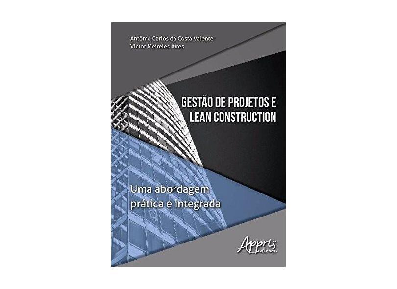 Gestão de Projetos e Lean Construction: Uma Abordagem Prática e Integrada - Antônio Carlos Da Costa Valente - 9788547307882