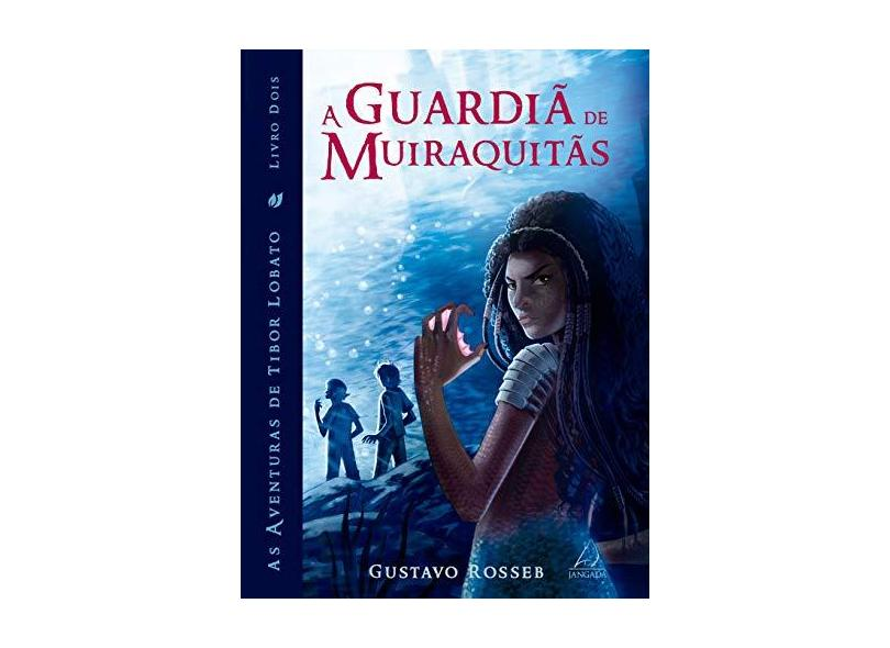 A Guardiã de Muiraquitãs - Gustavo Rosseb - 9788555390456