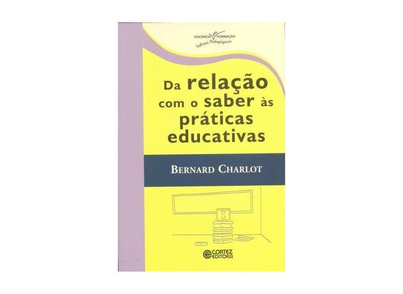 Da Relação Com o Saber Às Práticas Educativas - Charlot, Bernard - 9788524920509