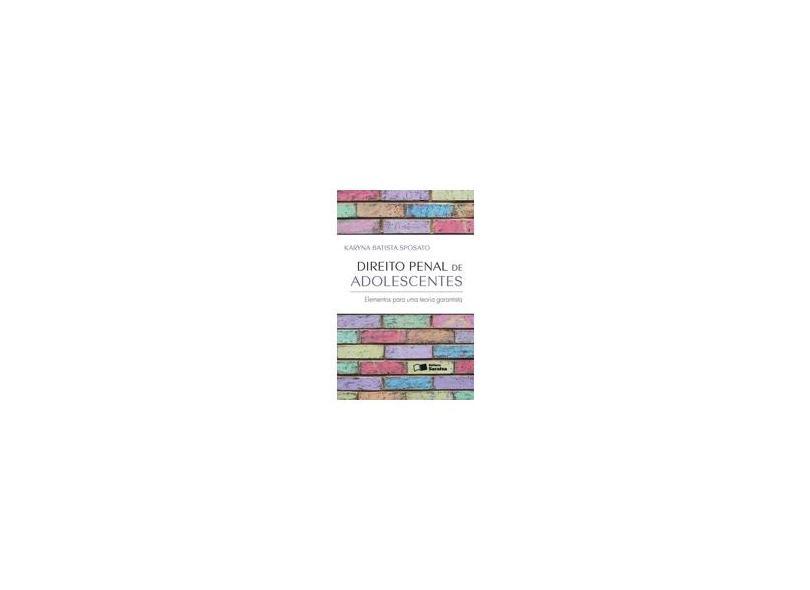 Direito Penal de Adolescentes: Elementos para uma Teoria Garantista - Karyna Batista Sposato - 9788502206366