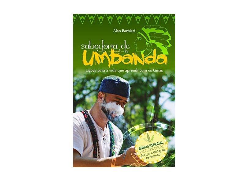Sabedoria de Umbanda: Lições para a vida que aprendi com os Guias - Alan Barbieri - 9788590624004
