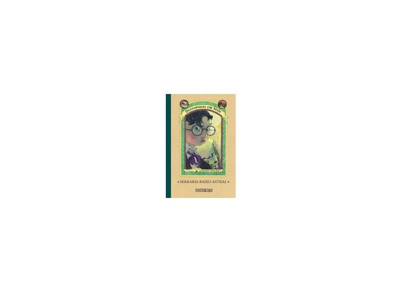 Serraria Baixo Astral - Vol. 4 - Col. Desventuras em Série - Snicket, Lemony - 9788535902105