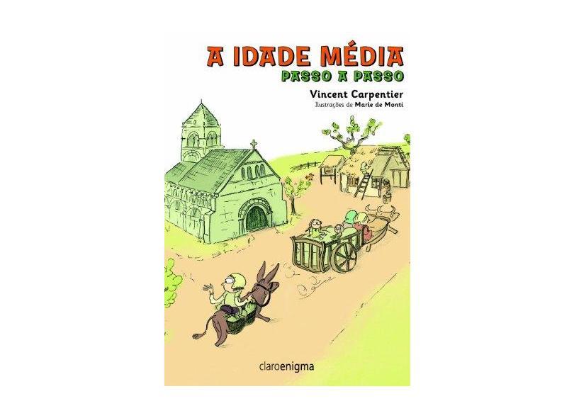 A Idade Média - Passo A Passo - Carpentier, Vincent; Carpentier, Vincent - 9788581660967