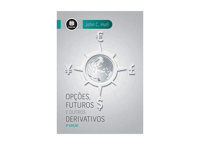 Opções, Futuros e Outros Derivativos - 9ª Ed. 2016 - Hull, John C. - 9788582603925