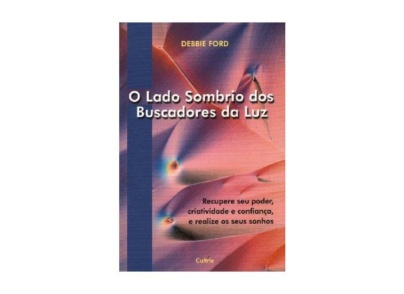 Lado Sombrio Dos Buscadores Da Luz, O - Debbie Ford - 9788531606663