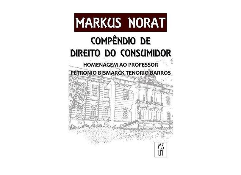 Compêndio de Direito do Consumidor. Homenagem ao Professor Petronio Bismarck Tenorio Barros - Markus Samuel Leite Norat - 9788592348755