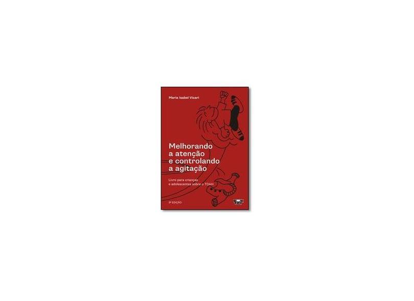 Melhorando a Atenção e Controlando a Agitação: Livro Para Crianças e Adolescentes Sobre o Tdah - Maria Isabel Vicari - 9788565027557
