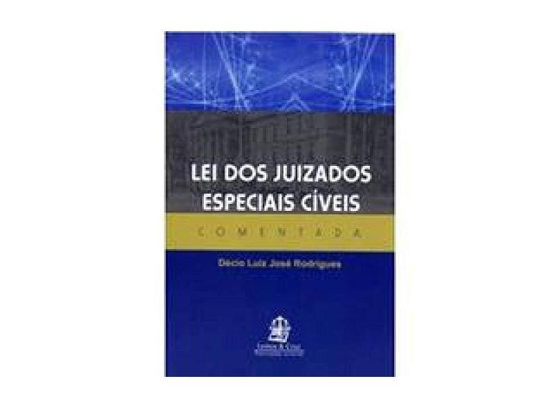 """Lei Dos Juizados Especiais Civeis Comentada - """"rodrigues, Decio Luiz Jose"""" - 9788599895160"""
