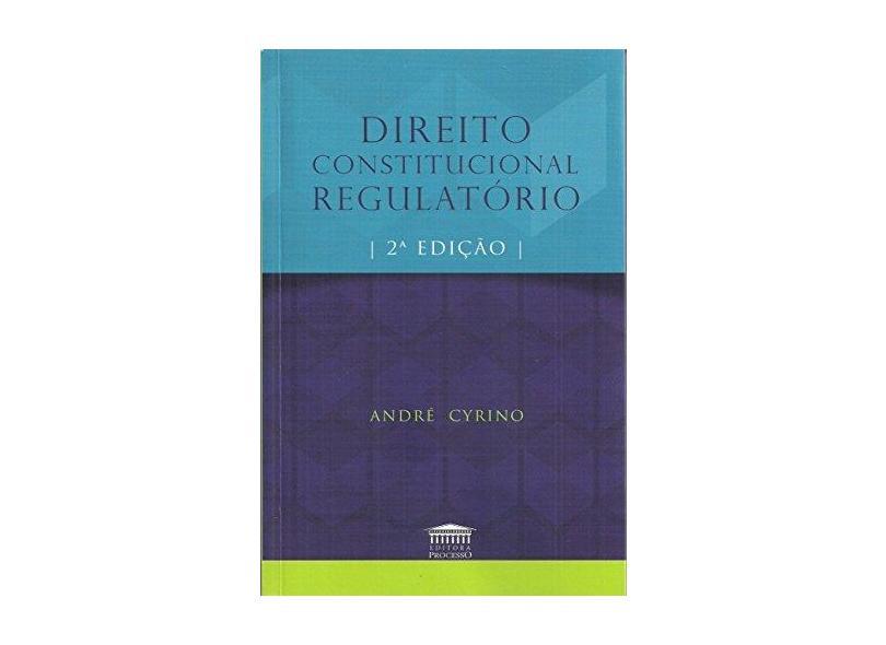 Direito Constitucional Regulatório - André Cyrino - 9788593741029