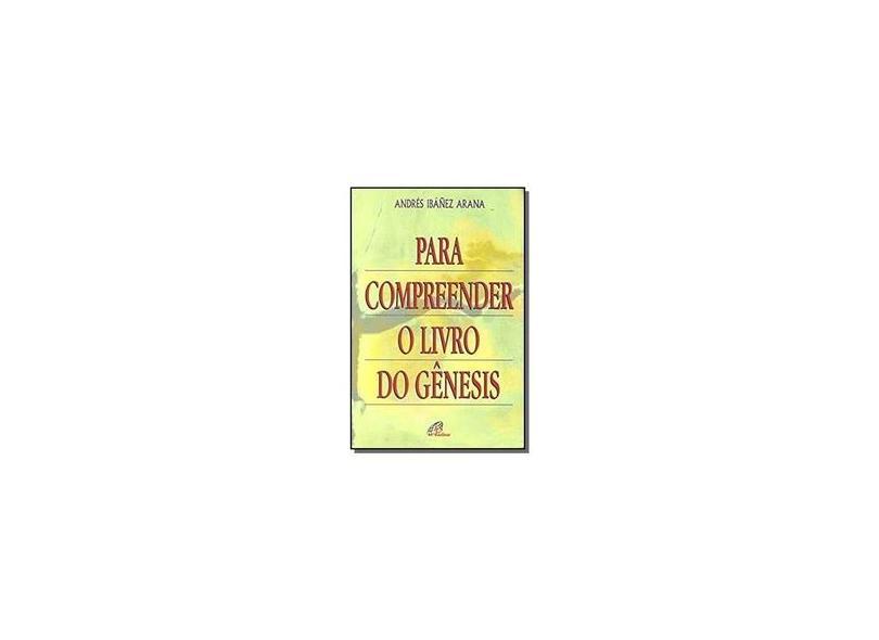 Para Compreender o Livro do Gênesis - Andres Ibanez Arana - 9788535612196