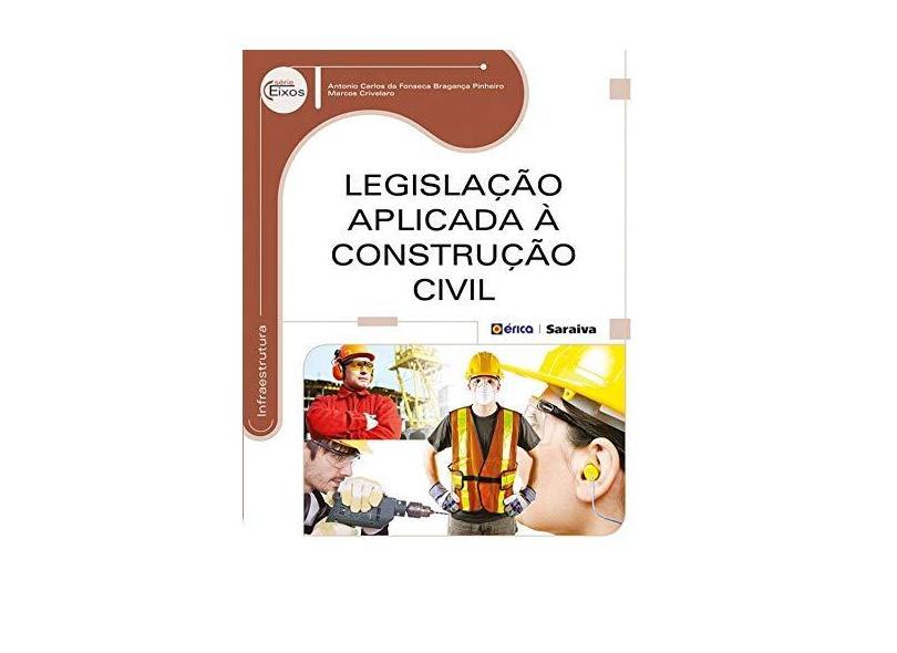 Legislação Aplicada à Construção Civil - Série Eixos - Antonio Carlos Da Fonseca Bragança Pinheiro, Marcos Crivelaro - 9788536508221