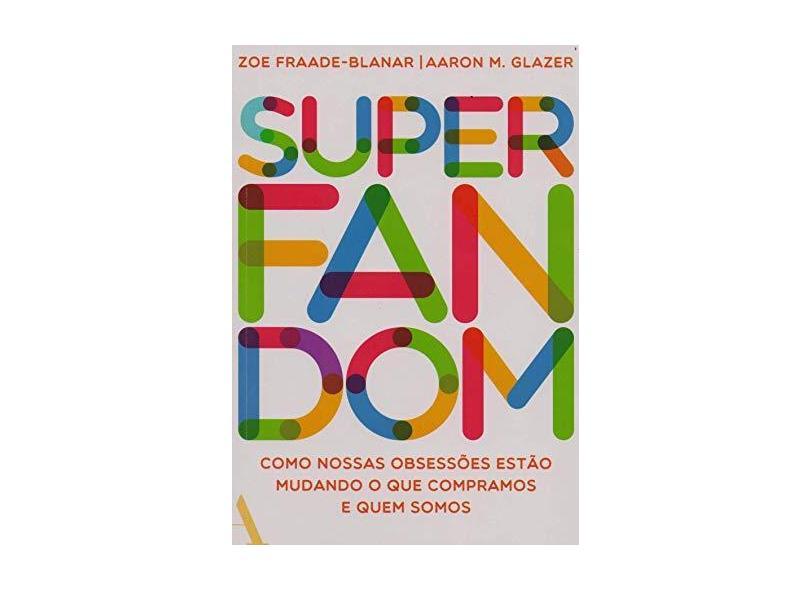 Superfandom - Zoe Fraade-blanar E Aaron M.Glazer - 9788569474456