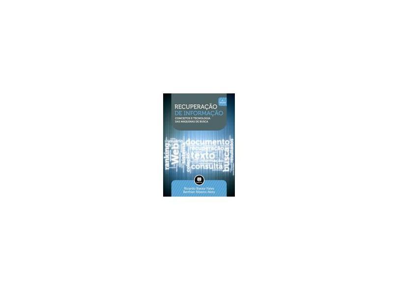 Recuperação de Informação - Conceitos e Tecnologia Das Máquinas de Busca - 2ª Ed. 2013 - Baeza-yates, Ricardo ; Ribeiro-neto, Berthier - 9788582600481